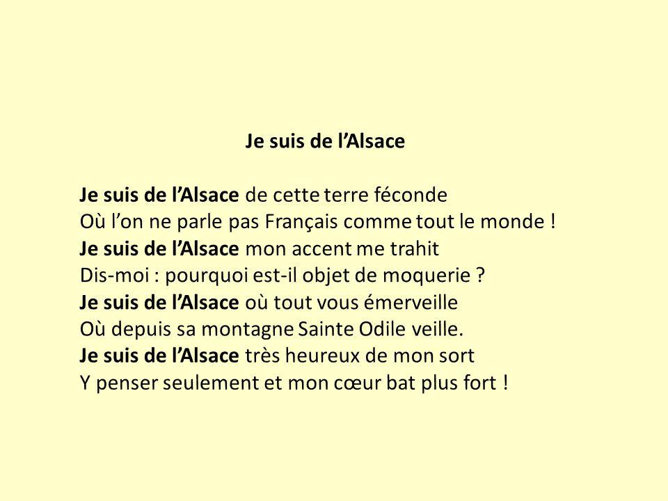 Je suis de l'Alsace Je suis de l'Alsace de cette terre féconde. Où l'on ne parle pas Français comme tout le monde !