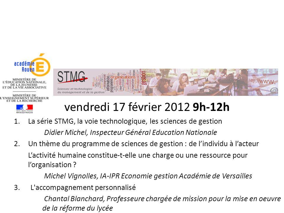 vendredi 17 février 2012 9h-12h La série STMG, la voie technologique, les sciences de gestion.
