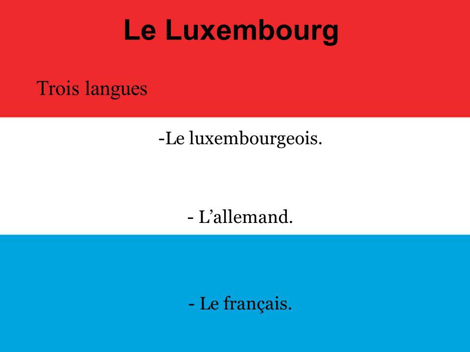 Le luxembourgeois. L'allemand. Le français.