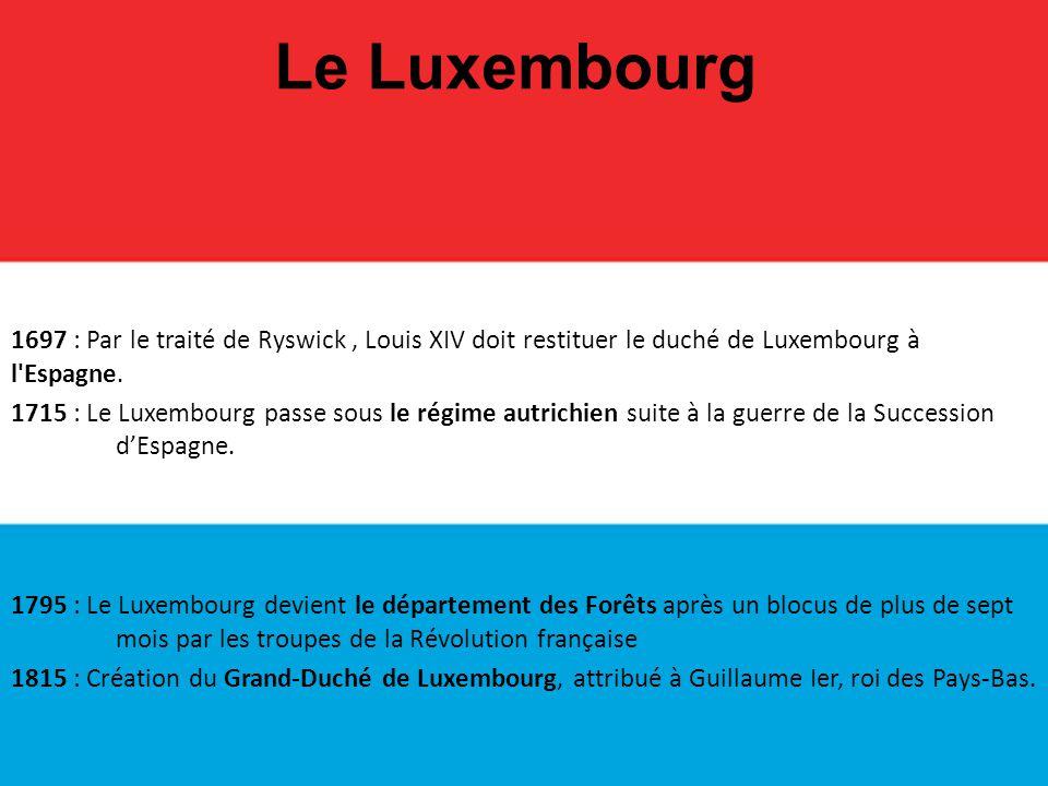 Le Luxembourg 1697 : Par le traité de Ryswick , Louis XIV doit restituer le duché de Luxembourg à l Espagne.