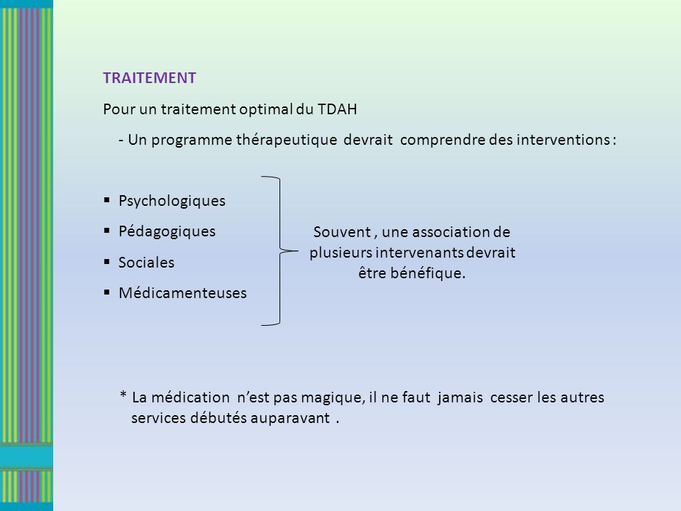TRAITEMENT Pour un traitement optimal du TDAH. - Un programme thérapeutique devrait comprendre des interventions :