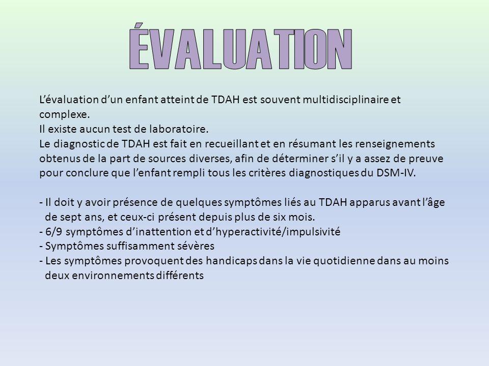ÉVALUATION L'évaluation d'un enfant atteint de TDAH est souvent multidisciplinaire et complexe. Il existe aucun test de laboratoire.