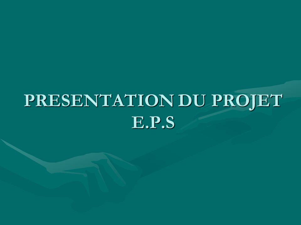 PRESENTATION DU PROJET E.P.S