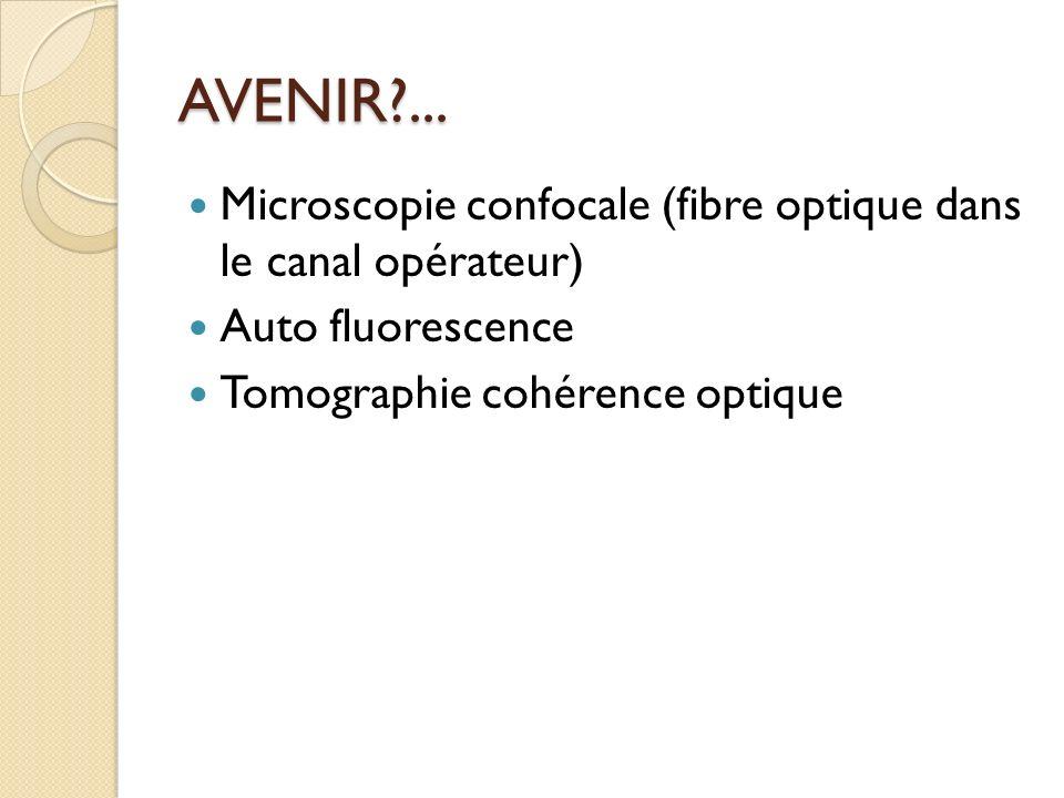 AVENIR ... Microscopie confocale (fibre optique dans le canal opérateur) Auto fluorescence.