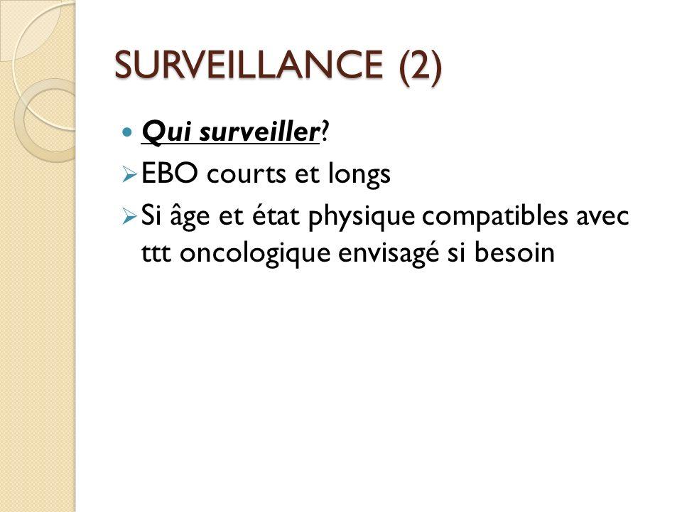 SURVEILLANCE (2) Qui surveiller EBO courts et longs