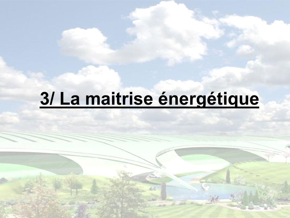 3/ La maitrise énergétique