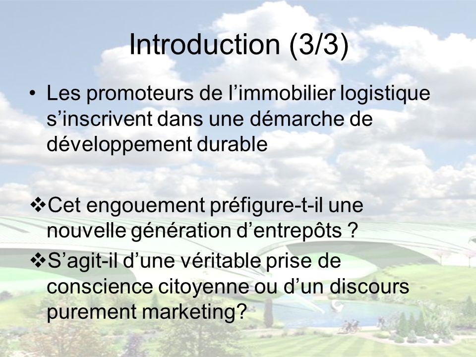Introduction (3/3) Les promoteurs de l'immobilier logistique s'inscrivent dans une démarche de développement durable.