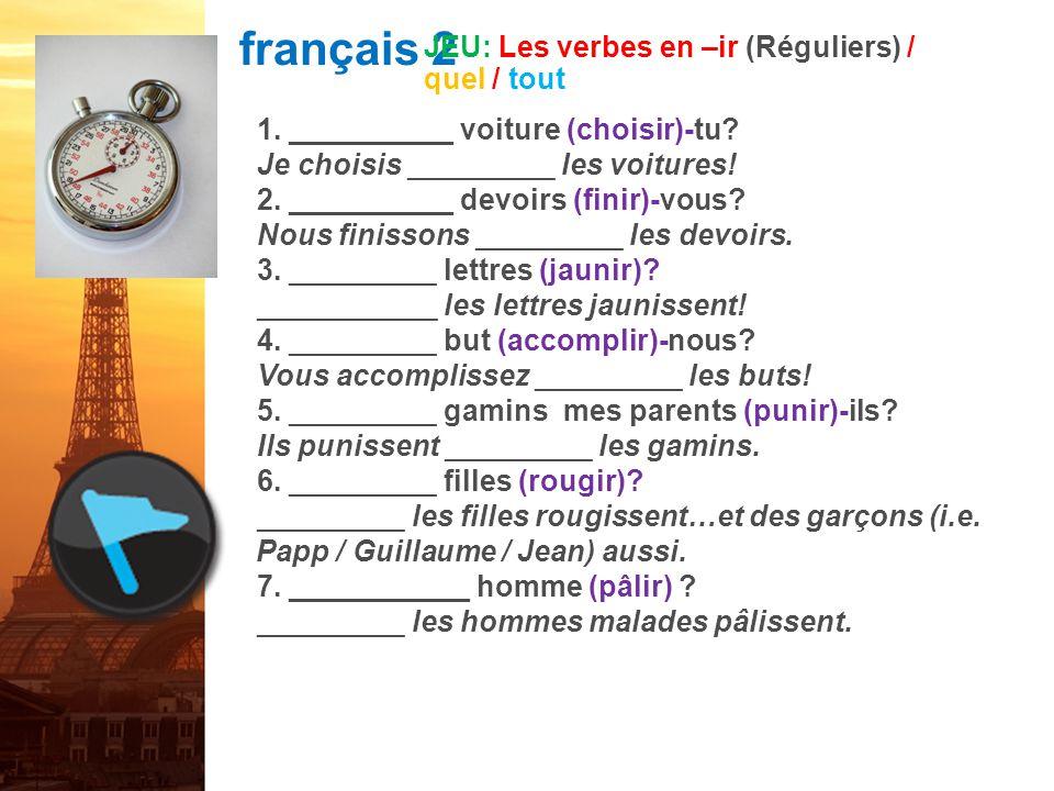 français 2 JEU: Les verbes en –ir (Réguliers) / quel / tout
