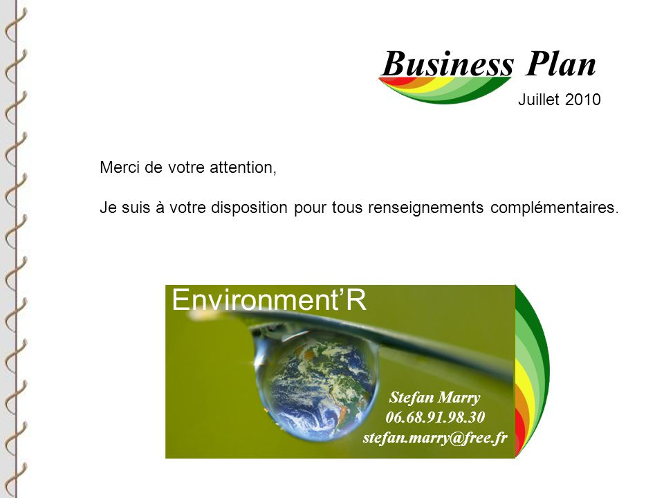 Business Plan Environment'R Juillet 2010 Merci de votre attention,