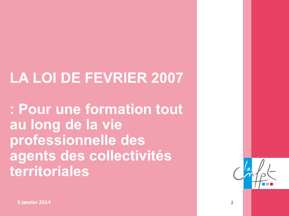 LA LOI DE FEVRIER 2007 : Pour une formation tout au long de la vie professionnelle des agents des collectivités territoriales.