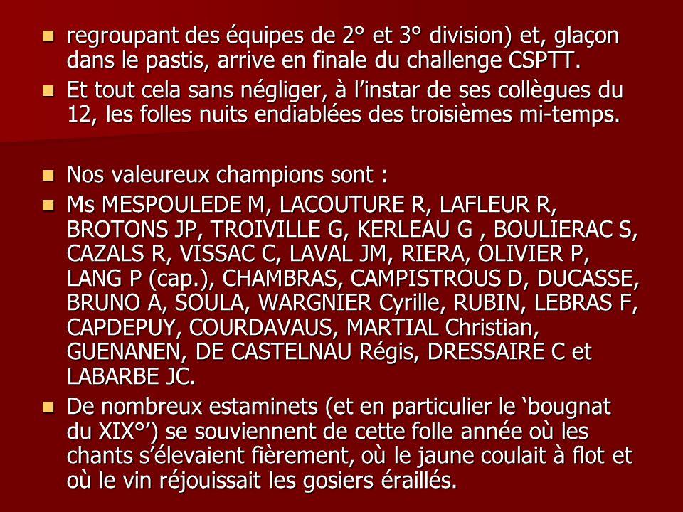 regroupant des équipes de 2° et 3° division) et, glaçon dans le pastis, arrive en finale du challenge CSPTT.