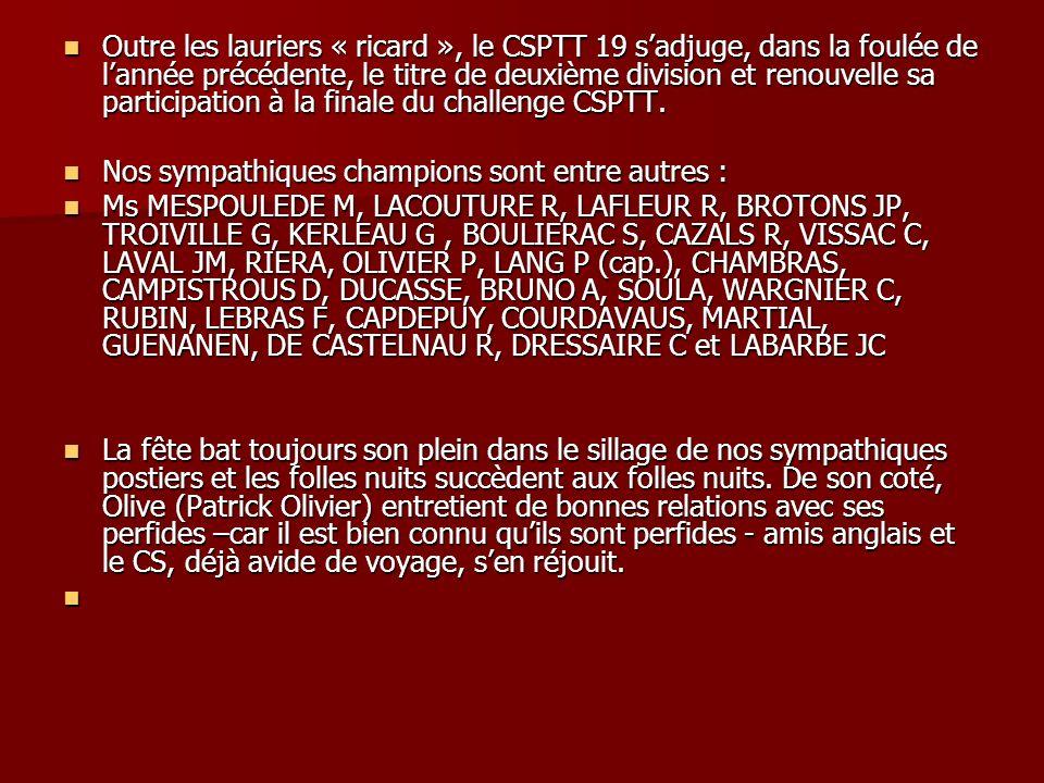 Outre les lauriers « ricard », le CSPTT 19 s'adjuge, dans la foulée de l'année précédente, le titre de deuxième division et renouvelle sa participation à la finale du challenge CSPTT.