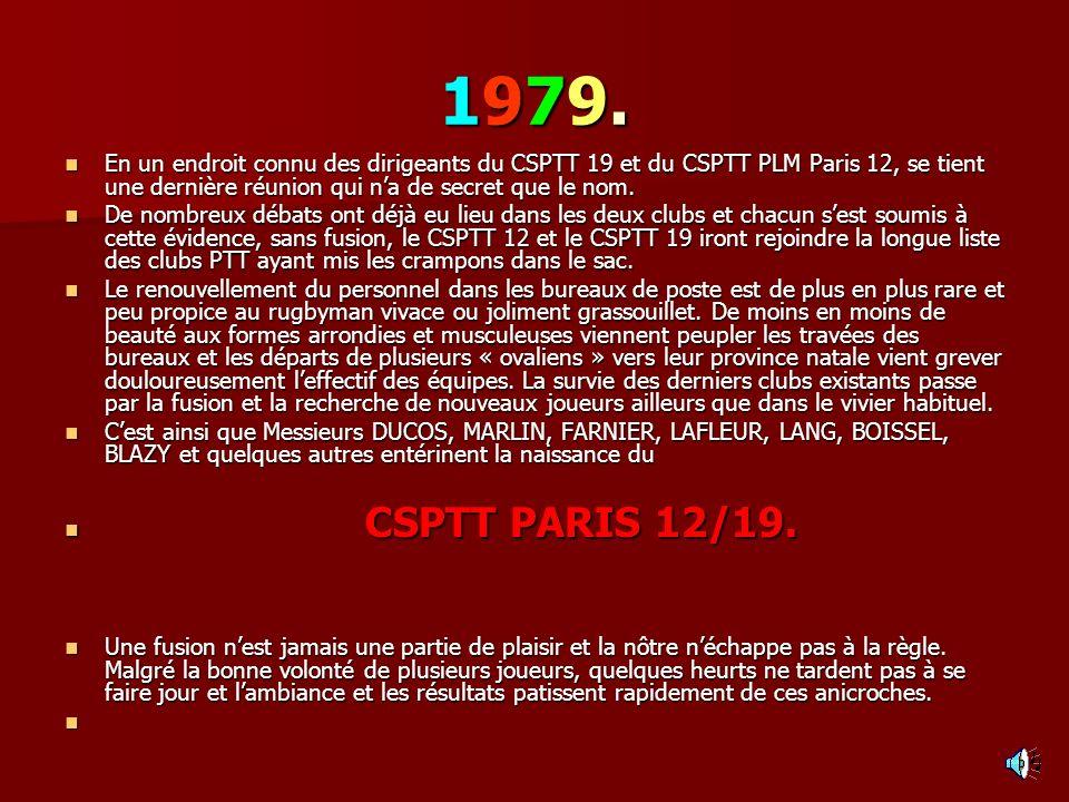 1979. En un endroit connu des dirigeants du CSPTT 19 et du CSPTT PLM Paris 12, se tient une dernière réunion qui n'a de secret que le nom.
