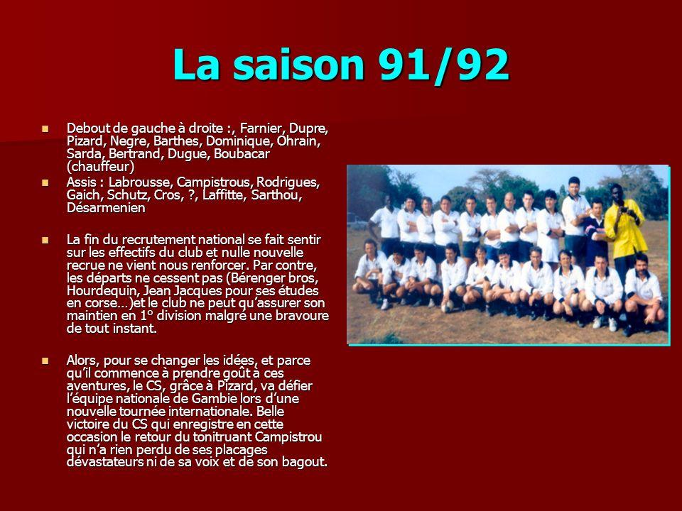La saison 91/92 Debout de gauche à droite :, Farnier, Dupre, Pizard, Negre, Barthes, Dominique, Ohrain, Sarda, Bertrand, Dugue, Boubacar (chauffeur)