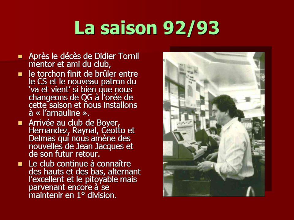 La saison 92/93 Après le décès de Didier Tornil mentor et ami du club,