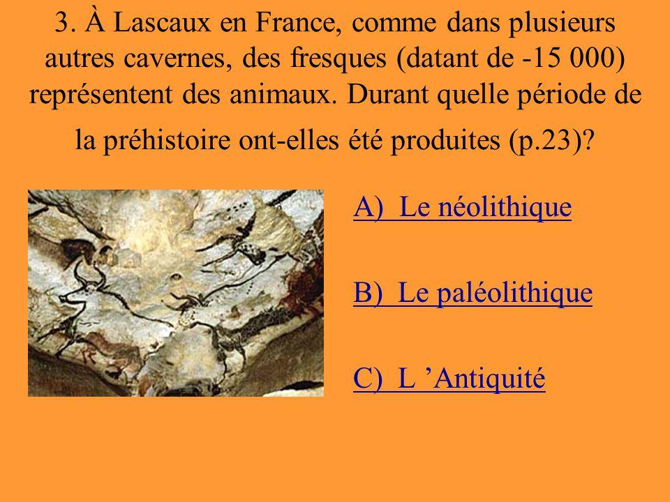 A) Le néolithique B) Le paléolithique C) L 'Antiquité