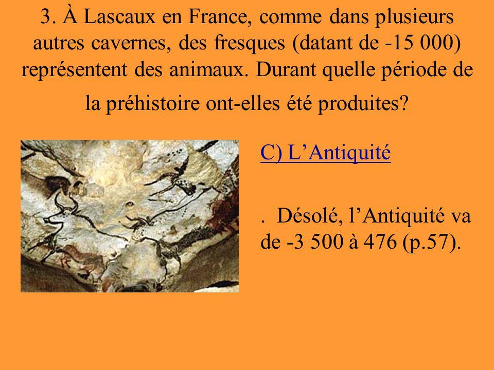 C) L'Antiquité . Désolé, l'Antiquité va de -3 500 à 476 (p.57).