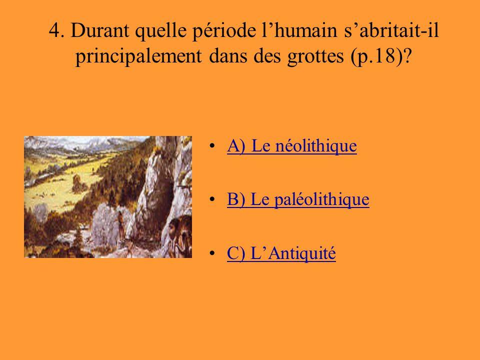 4. Durant quelle période l'humain s'abritait-il principalement dans des grottes (p.18)