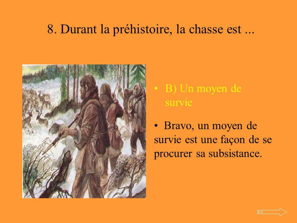 8. Durant la préhistoire, la chasse est ...