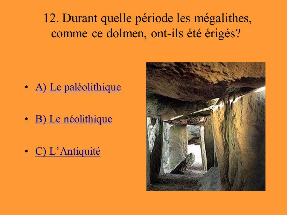 12. Durant quelle période les mégalithes, comme ce dolmen, ont-ils été érigés