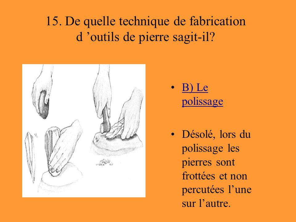 15. De quelle technique de fabrication d 'outils de pierre sagit-il
