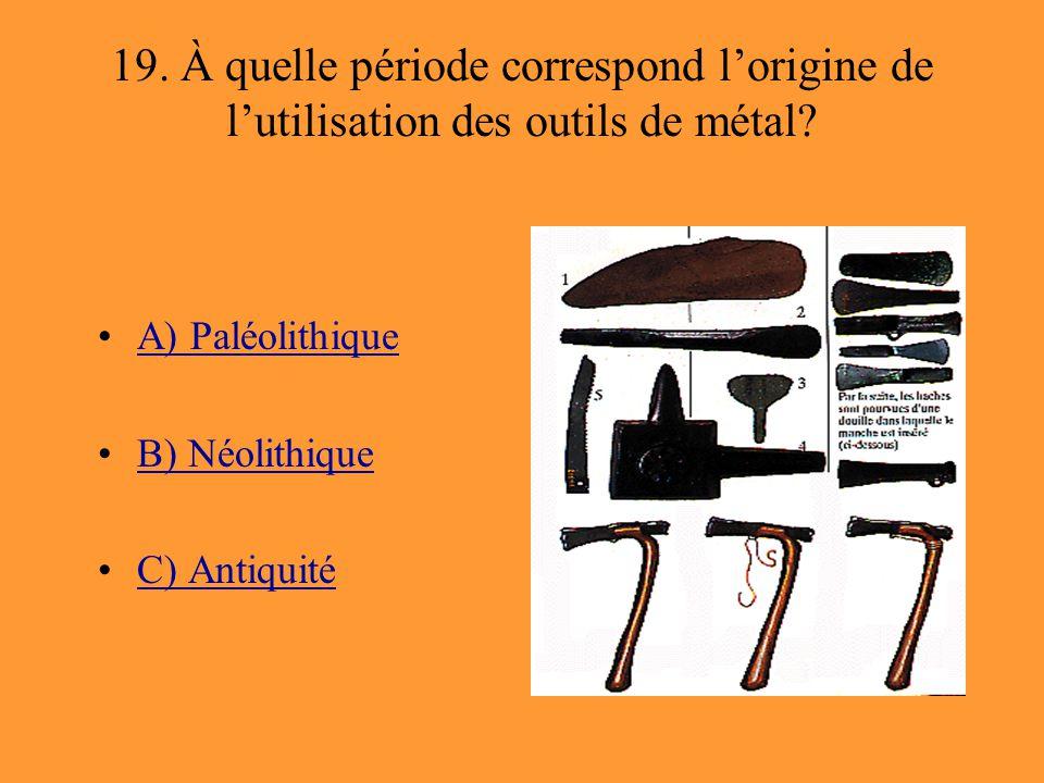 19. À quelle période correspond l'origine de l'utilisation des outils de métal
