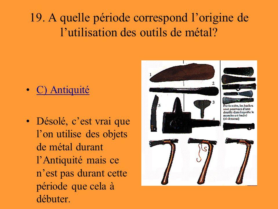 19. A quelle période correspond l'origine de l'utilisation des outils de métal