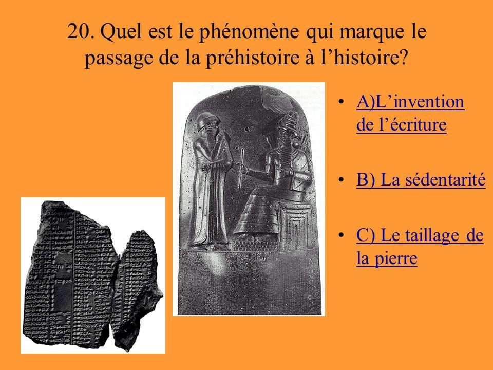 20. Quel est le phénomène qui marque le passage de la préhistoire à l'histoire