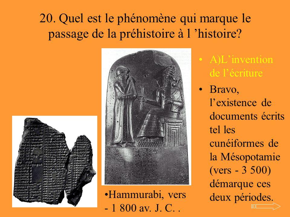 20. Quel est le phénomène qui marque le passage de la préhistoire à l 'histoire