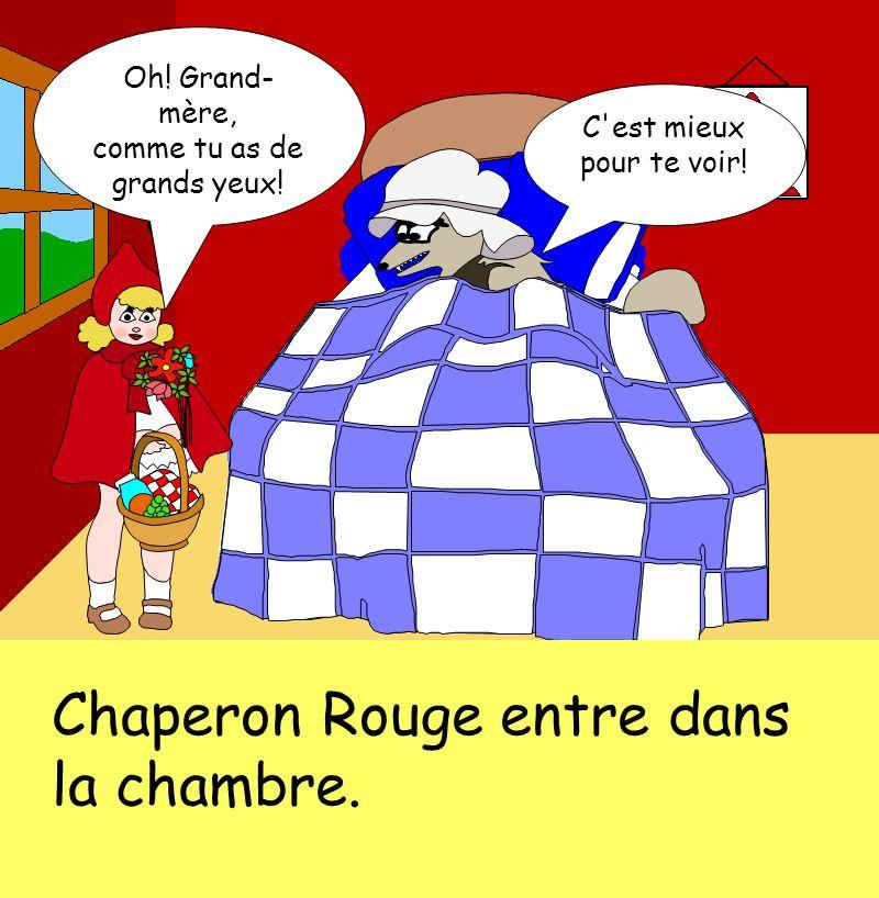 Chaperon Rouge entre dans la chambre.