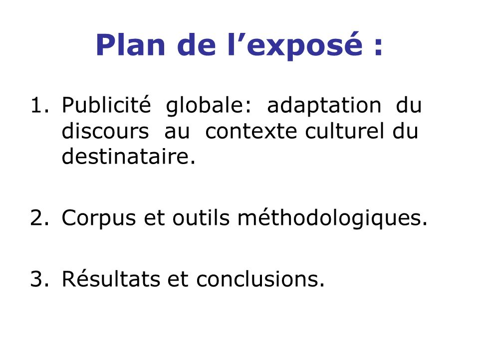Plan de l'exposé : Publicité globale: adaptation du discours au contexte culturel du destinataire.