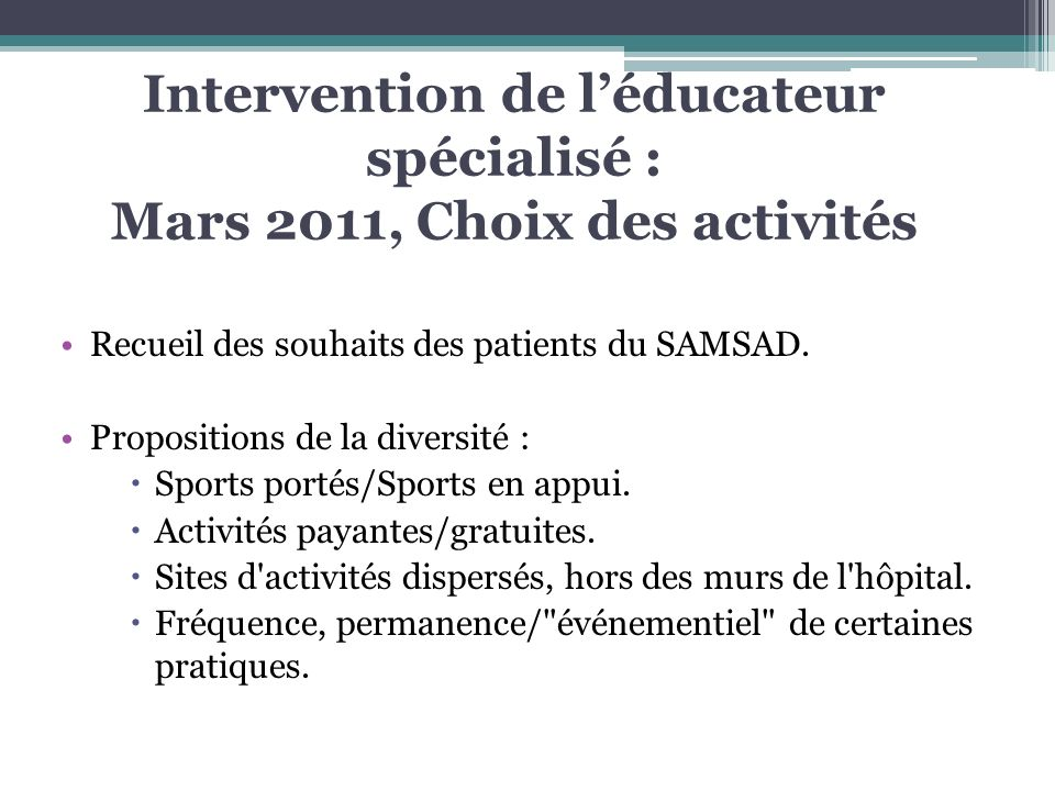 Intervention de l'éducateur spécialisé : Mars 2011, Choix des activités