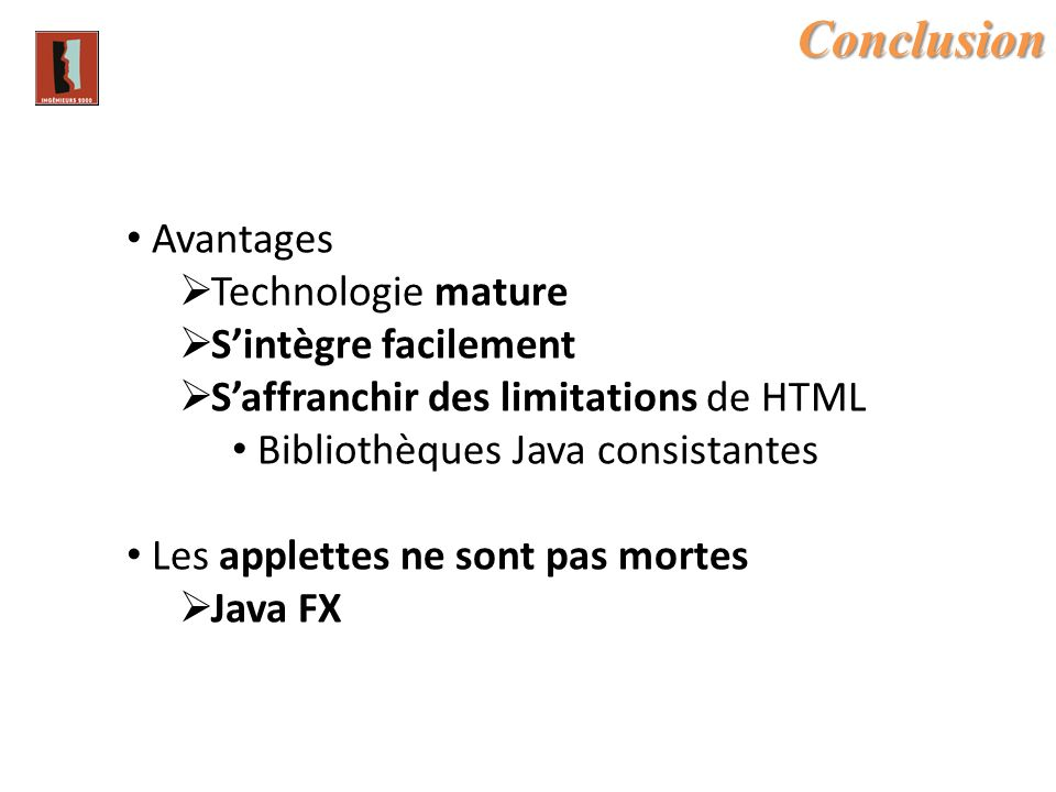 Conclusion Avantages Technologie mature S'intègre facilement