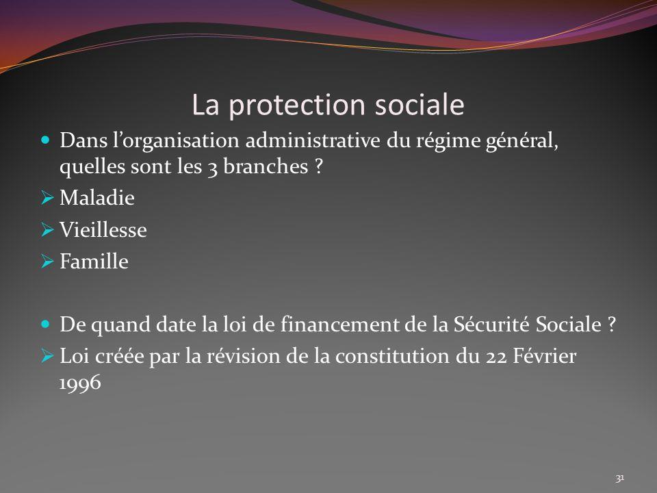 La protection sociale Dans l'organisation administrative du régime général, quelles sont les 3 branches