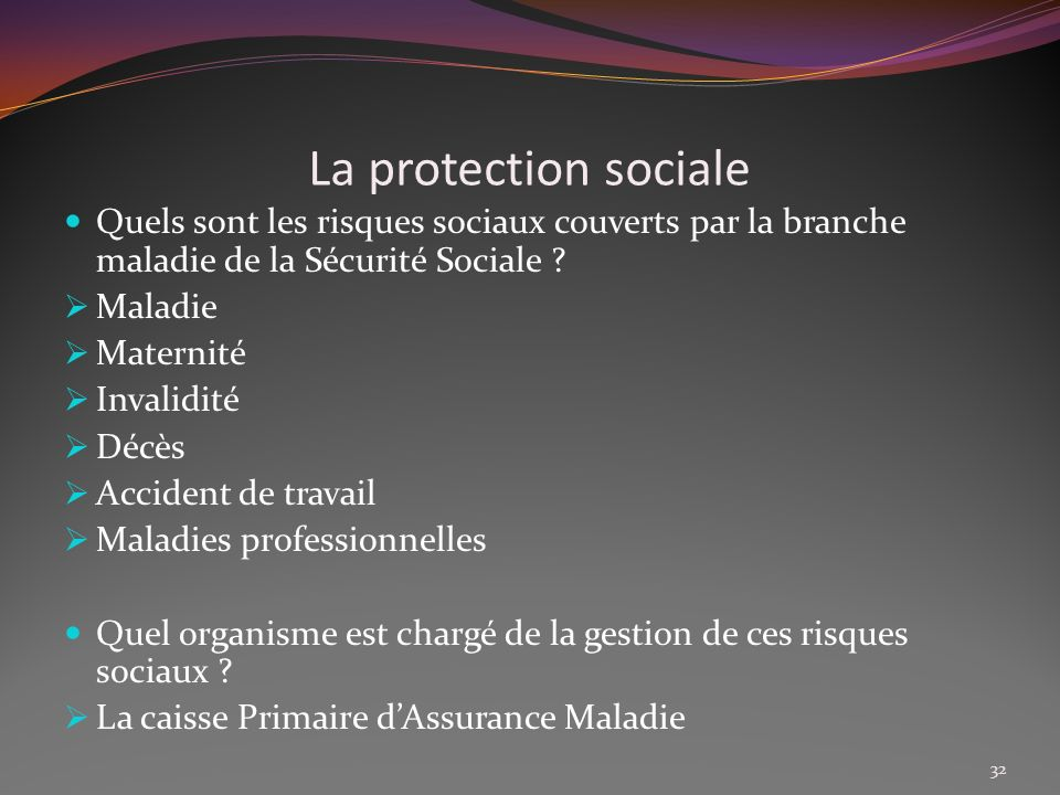 La protection sociale Quels sont les risques sociaux couverts par la branche maladie de la Sécurité Sociale