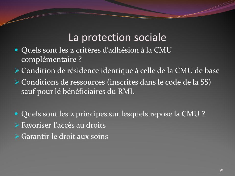 La protection sociale Quels sont les 2 critères d'adhésion à la CMU complémentaire Condition de résidence identique à celle de la CMU de base.