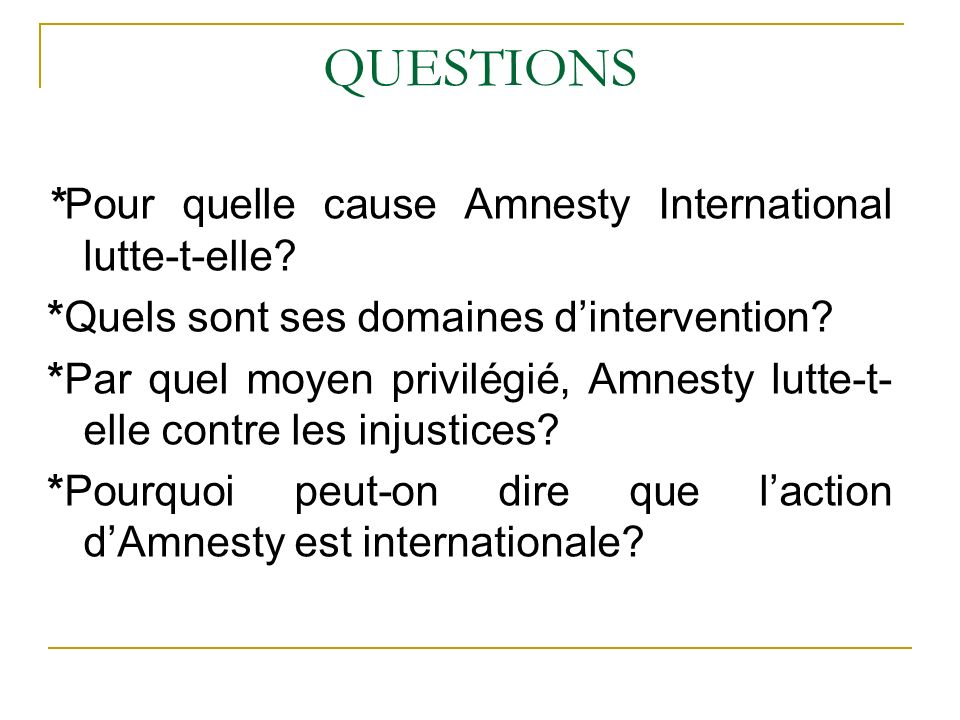 QUESTIONS *Pour quelle cause Amnesty International lutte-t-elle