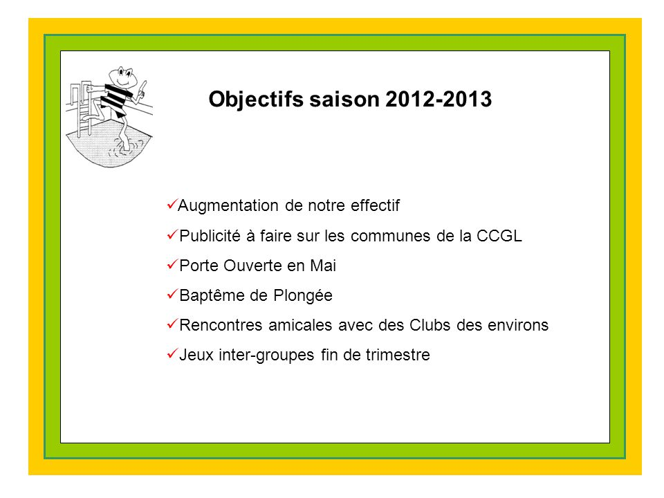 Objectifs saison 2012-2013 Augmentation de notre effectif
