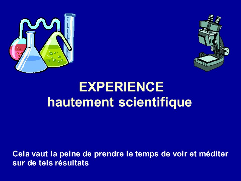 EXPERIENCE hautement scientifique