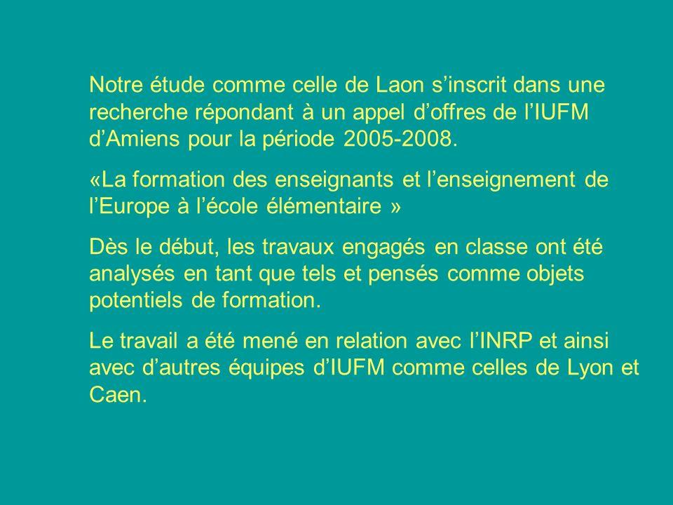 Notre étude comme celle de Laon s'inscrit dans une recherche répondant à un appel d'offres de l'IUFM d'Amiens pour la période 2005-2008.