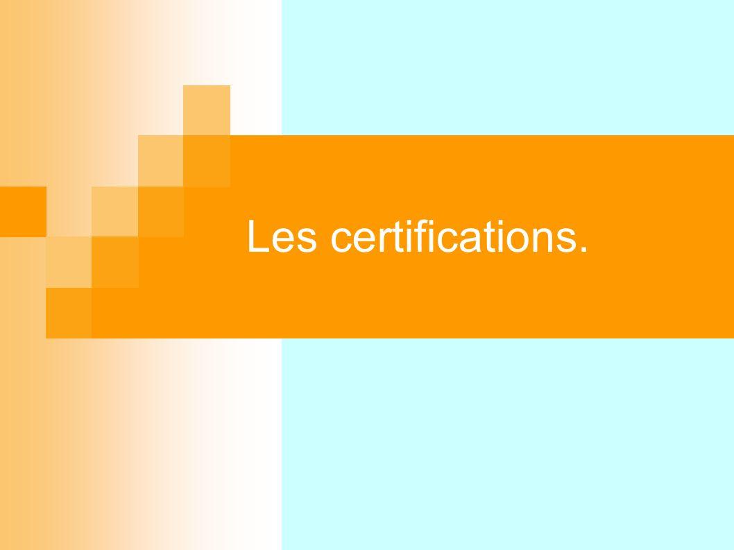 Les certifications.