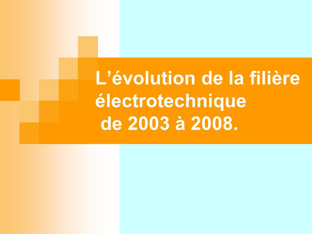 L'évolution de la filière électrotechnique de 2003 à 2008.