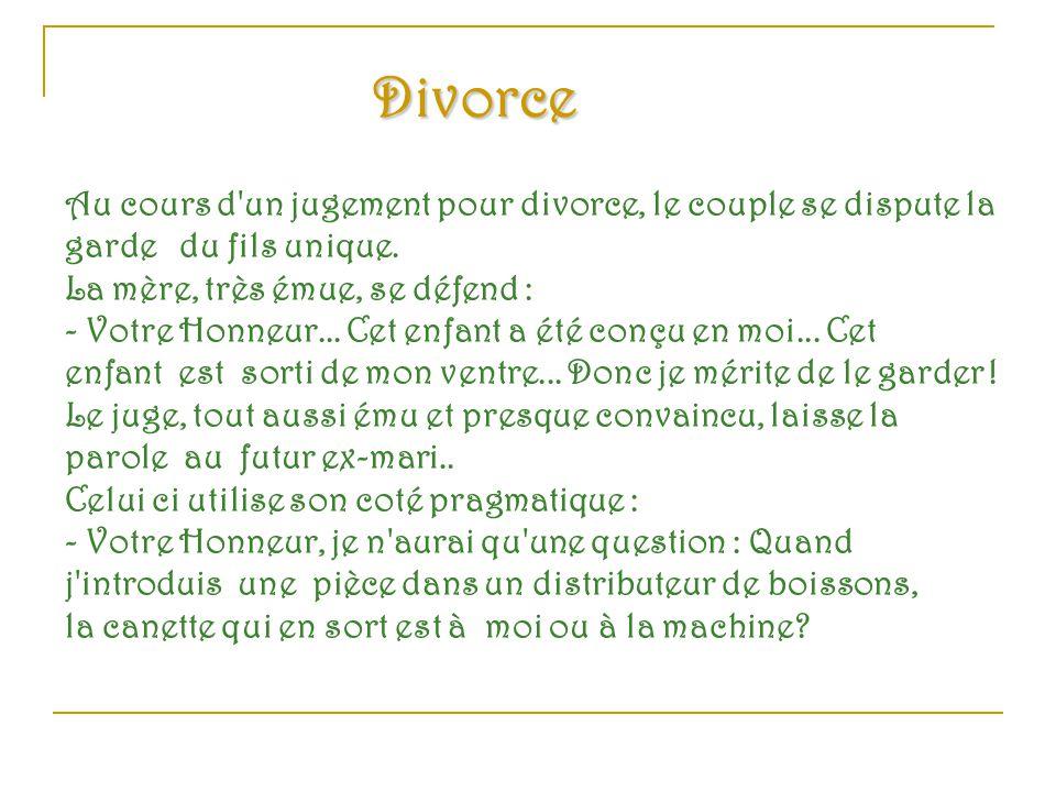 Divorce Au cours d un jugement pour divorce, le couple se dispute la garde du fils unique. La mère, très émue, se défend :