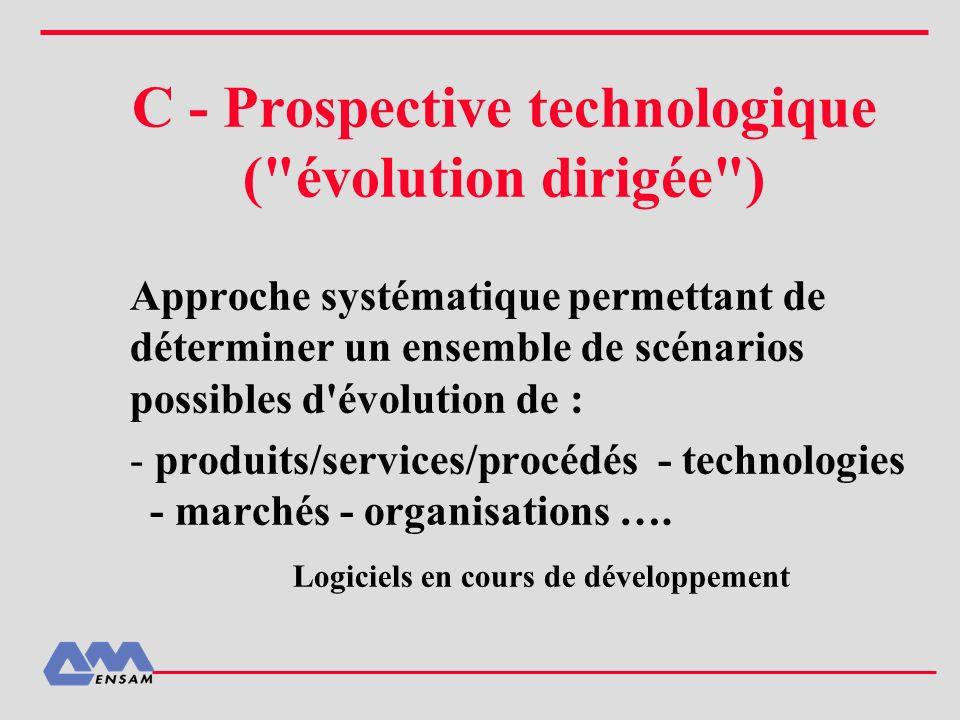 C - Prospective technologique ( évolution dirigée )