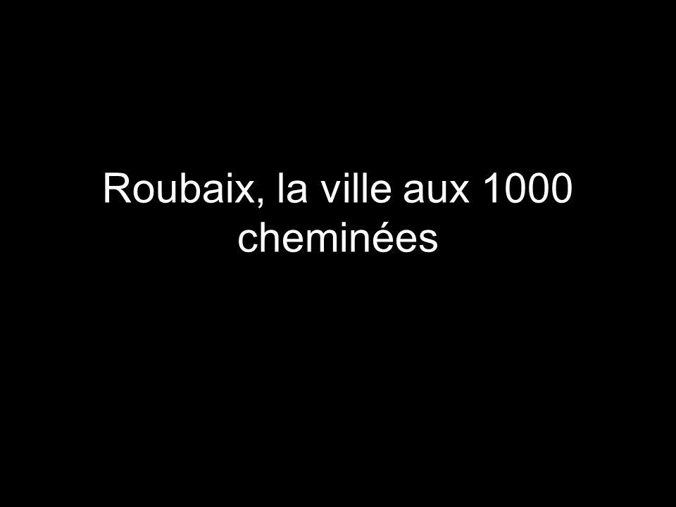 Roubaix, la ville aux 1000 cheminées