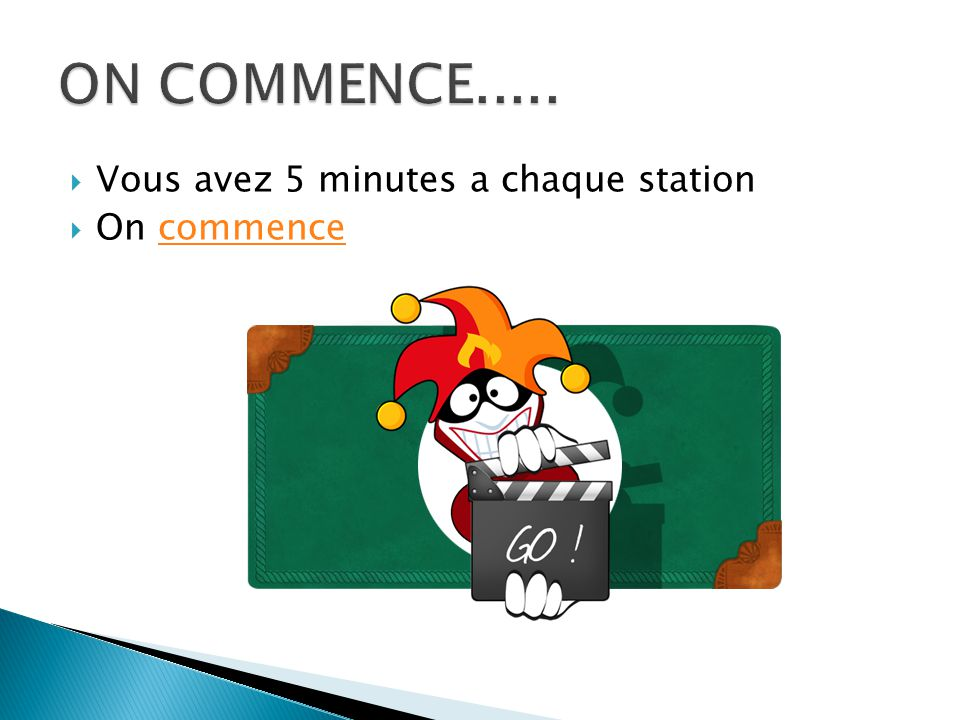 ON COMMENCE..... Vous avez 5 minutes a chaque station On commence