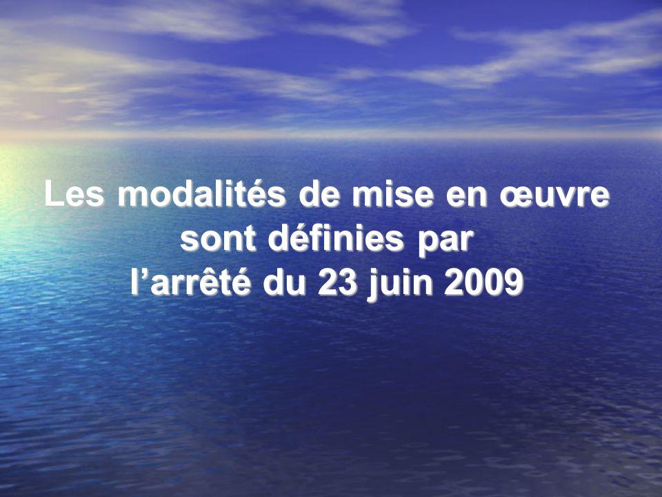 Les modalités de mise en œuvre sont définies par l'arrêté du 23 juin 2009