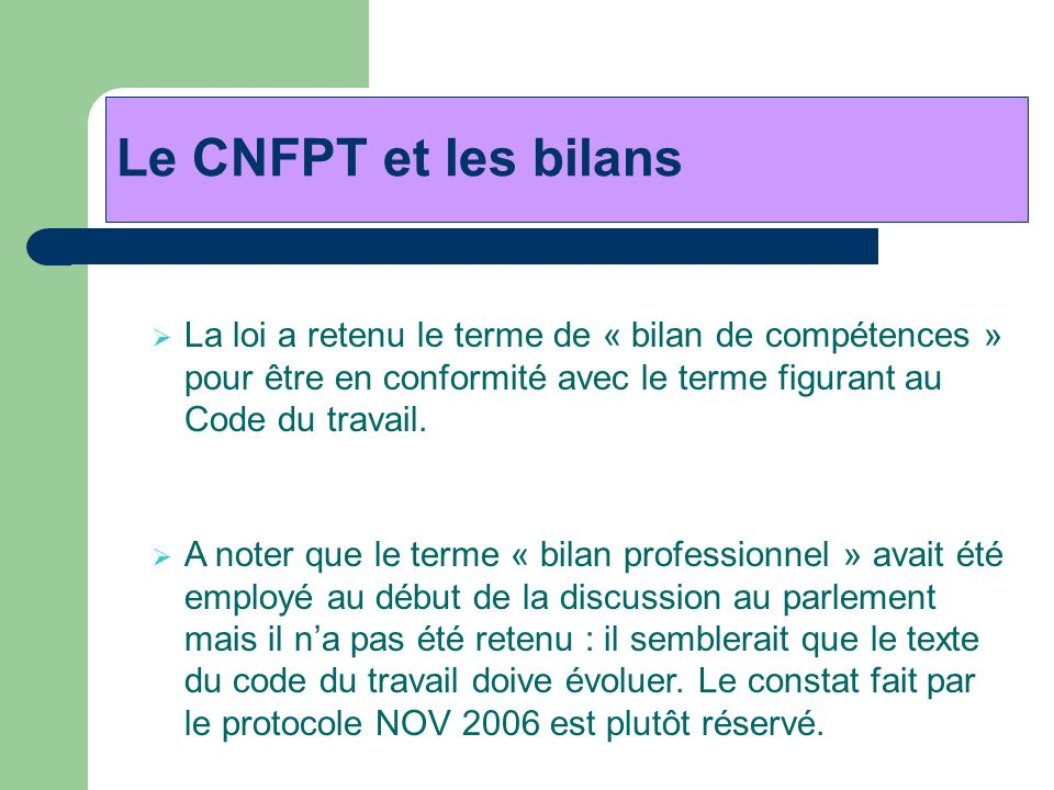 Le CNFPT et les bilans La loi a retenu le terme de « bilan de compétences » pour être en conformité avec le terme figurant au Code du travail.