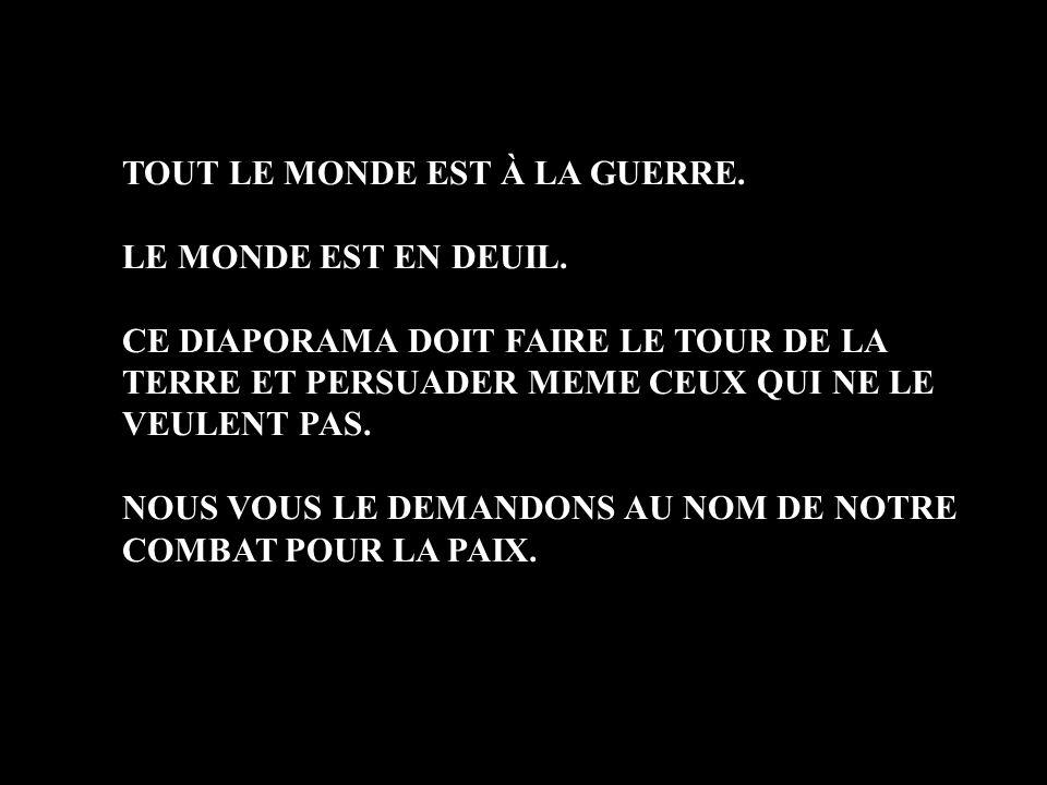 TOUT LE MONDE EST À LA GUERRE.
