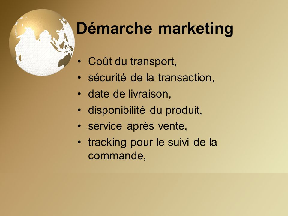 Démarche marketing Coût du transport, sécurité de la transaction,
